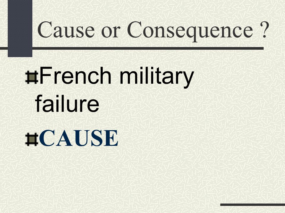 Cause or Consequence French military failure CAUSE