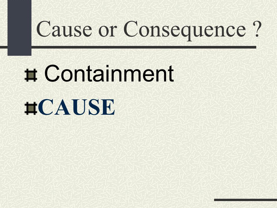 Cause or Consequence Containment CAUSE