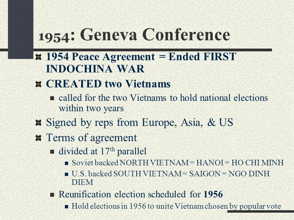 1954: Geneva Conference 1954 Peace Agreement = Ended FIRST INDOCHINA WAR. CREATED two Vietnams.