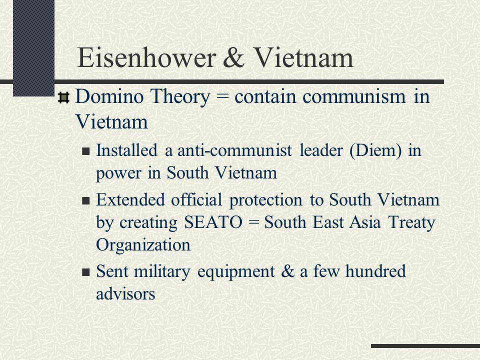 Eisenhower & Vietnam Domino Theory = contain communism in Vietnam