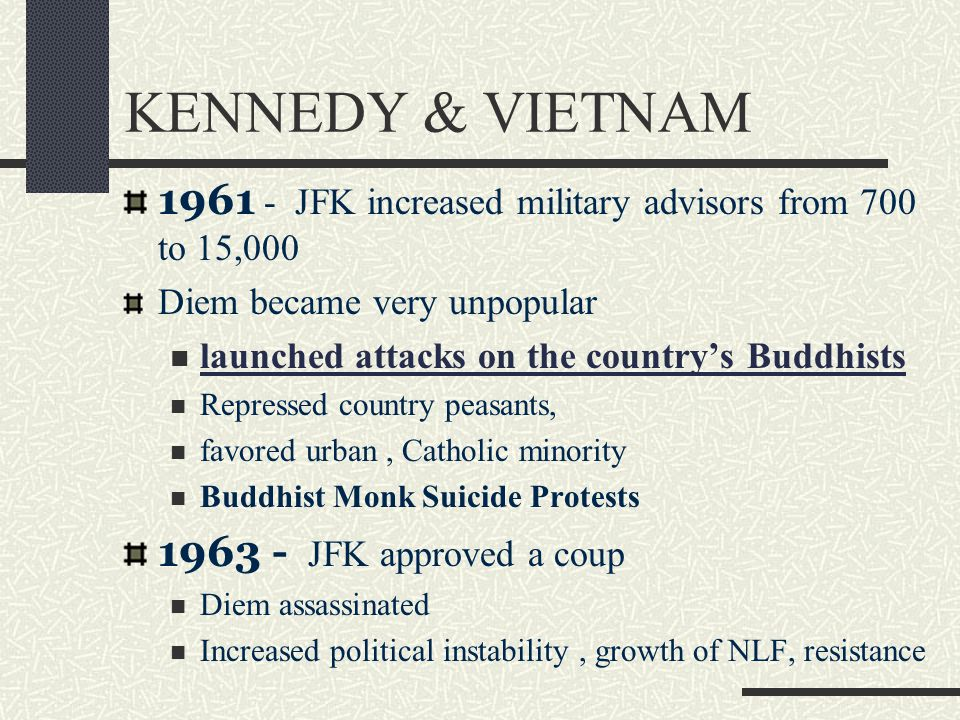 KENNEDY & VIETNAM 1961 - JFK increased military advisors from 700 to 15,000. Diem became very unpopular.