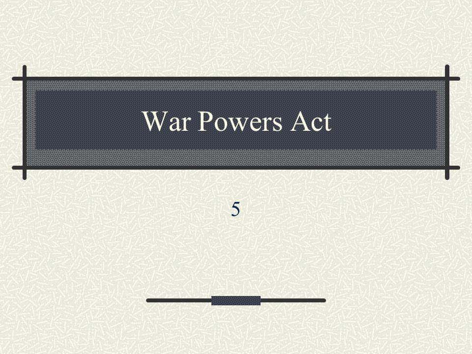War Powers Act 5