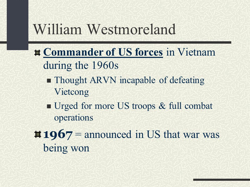 William Westmoreland 1967 = announced in US that war was being won