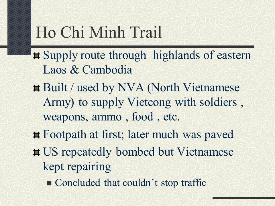 Ho Chi Minh Trail Supply route through highlands of eastern Laos & Cambodia.