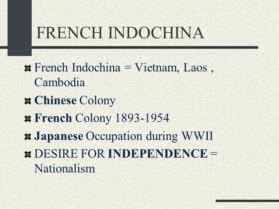 FRENCH INDOCHINA French Indochina = Vietnam, Laos , Cambodia
