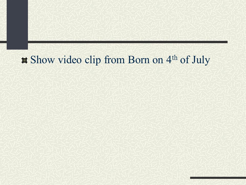 Show video clip from Born on 4th of July