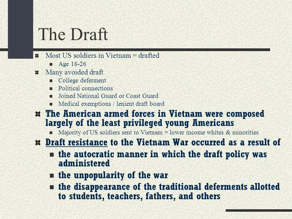 The Draft Most US soldiers in Vietnam = drafted. Age 18-26. Many avoided draft. College deferment.