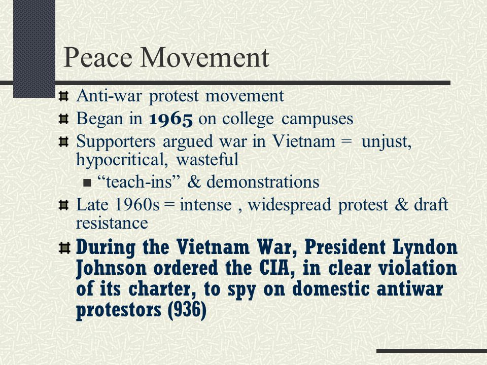Peace Movement Anti-war protest movement. Began in 1965 on college campuses. Supporters argued war in Vietnam = unjust, hypocritical, wasteful.