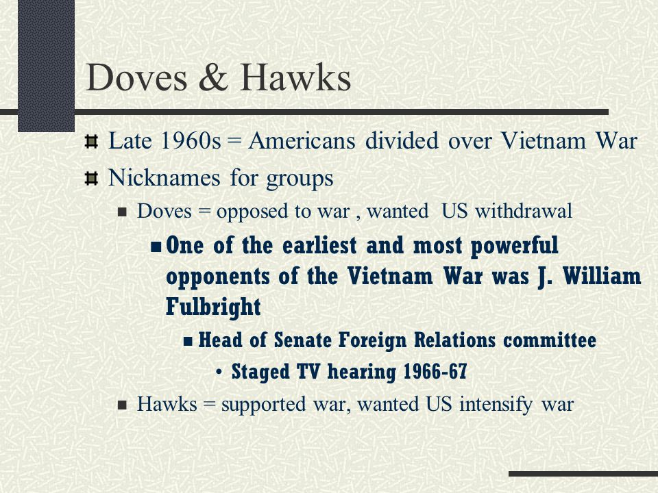 Doves & Hawks Late 1960s = Americans divided over Vietnam War
