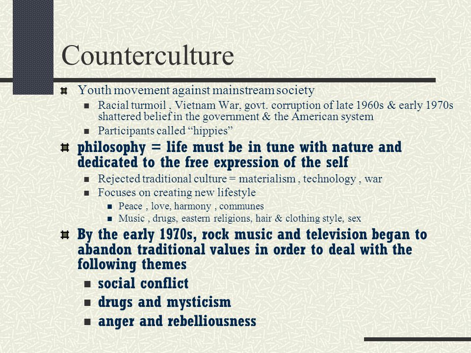 Counterculture Youth movement against mainstream society.