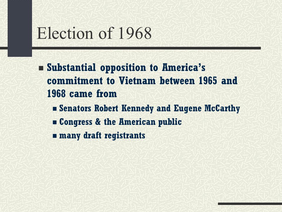 Election of 1968 Substantial opposition to America's commitment to Vietnam between 1965 and 1968 came from.
