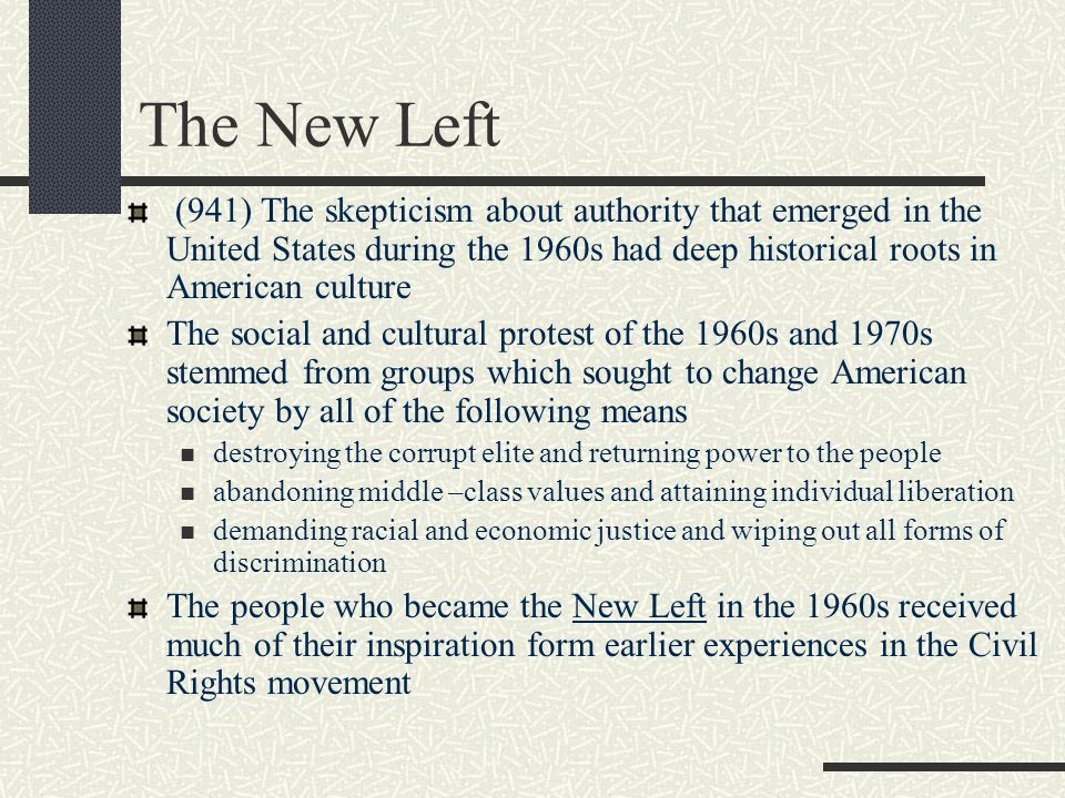 The New Left (941) The skepticism about authority that emerged in the United States during the 1960s had deep historical roots in American culture.