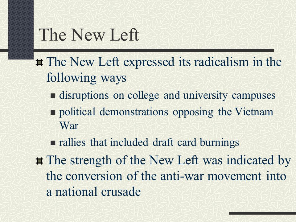The New Left The New Left expressed its radicalism in the following ways. disruptions on college and university campuses.
