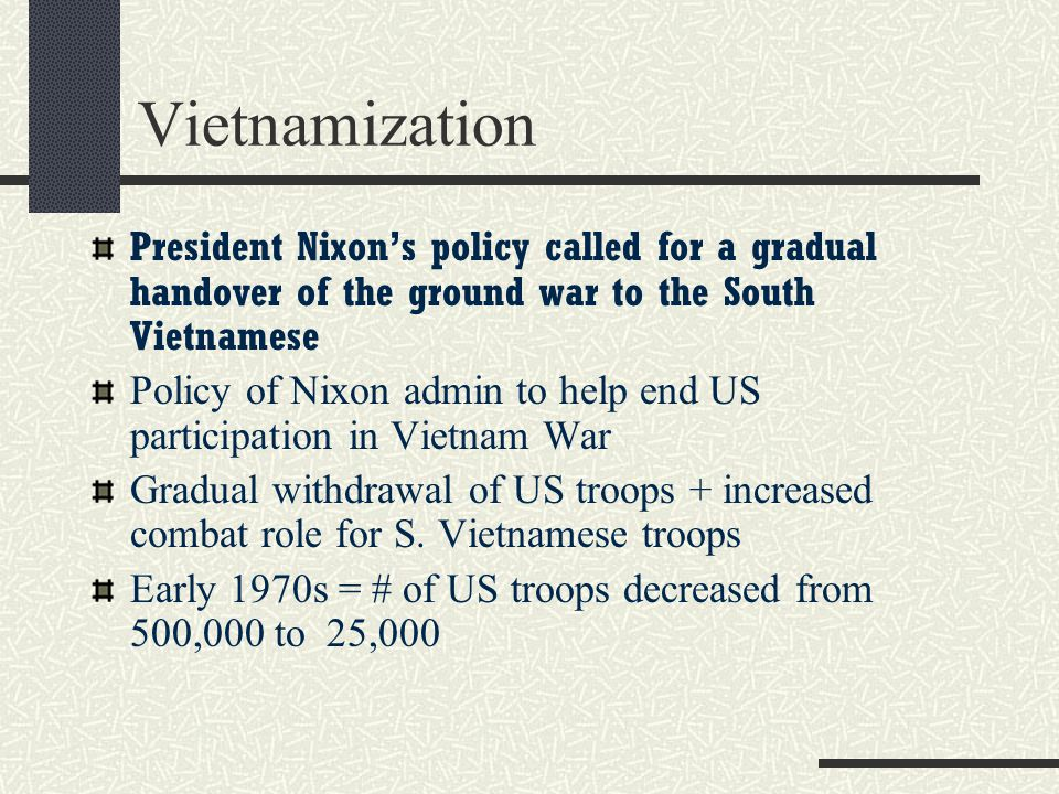 Vietnamization President Nixon's policy called for a gradual handover of the ground war to the South Vietnamese.