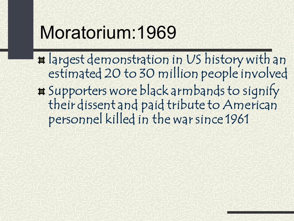 Moratorium:1969 largest demonstration in US history with an estimated 20 to 30 million people involved.