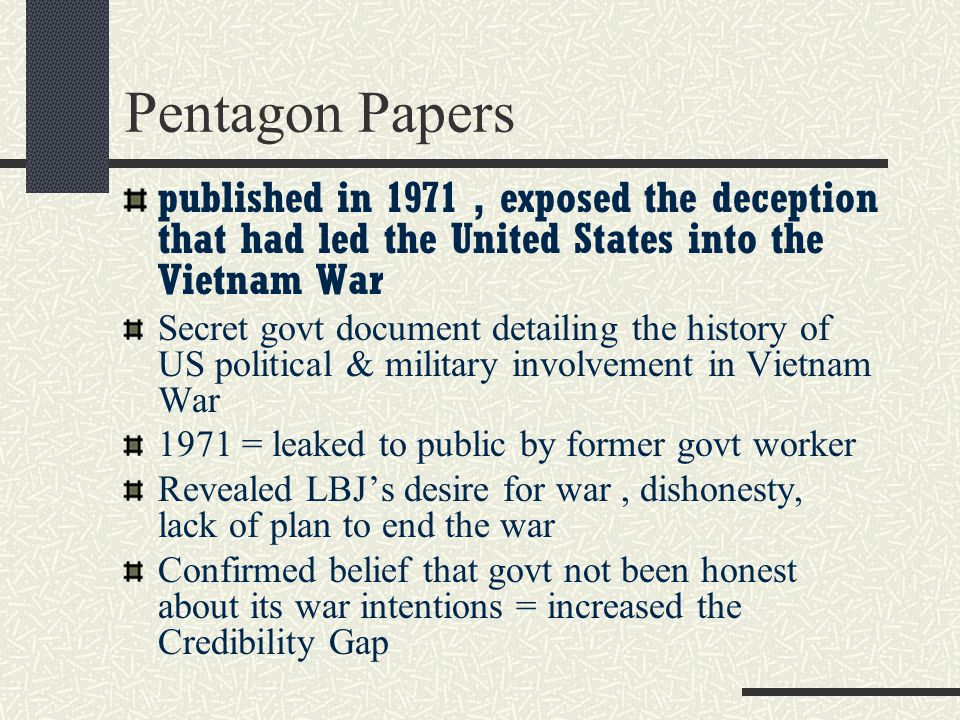 Pentagon Papers published in 1971 , exposed the deception that had led the United States into the Vietnam War.