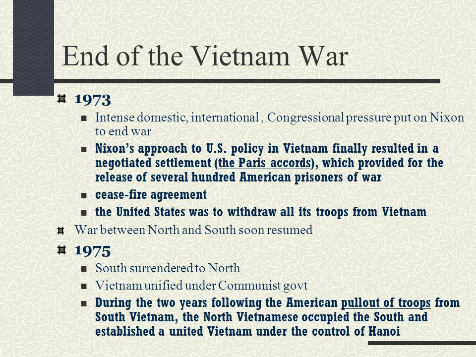 End of the Vietnam War 1973. Intense domestic, international , Congressional pressure put on Nixon to end war.