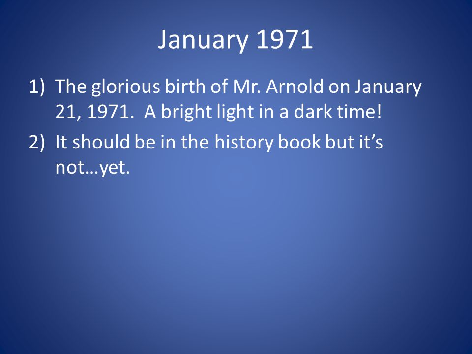 January 1971 The glorious birth of Mr. Arnold on January 21, 1971. A bright light in a dark time!