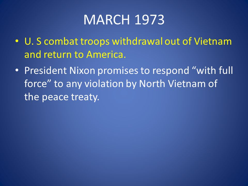 MARCH 1973 U. S combat troops withdrawal out of Vietnam and return to America.