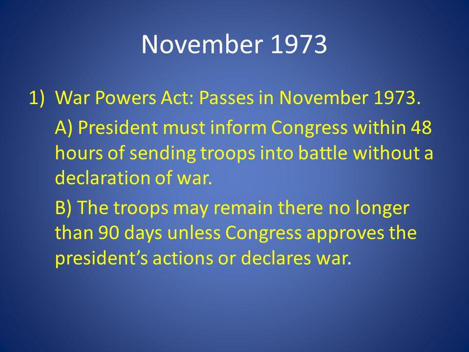 November 1973 War Powers Act: Passes in November 1973.