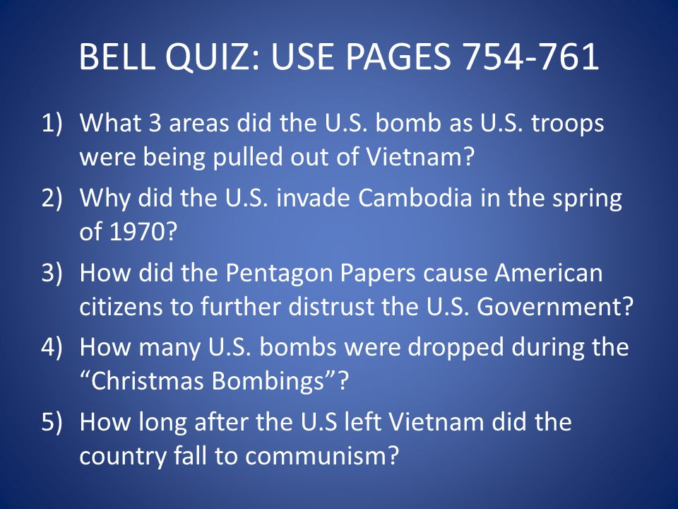 BELL QUIZ: USE PAGES 754-761 What 3 areas did the U.S. bomb as U.S. troops were being pulled out of Vietnam