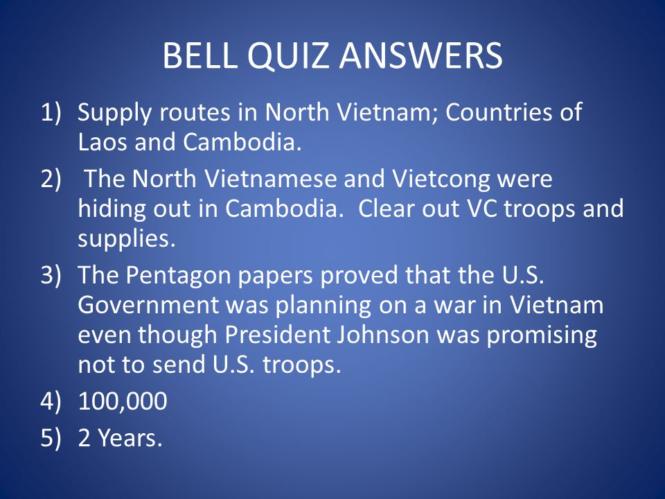 BELL QUIZ ANSWERS Supply routes in North Vietnam; Countries of Laos and Cambodia.