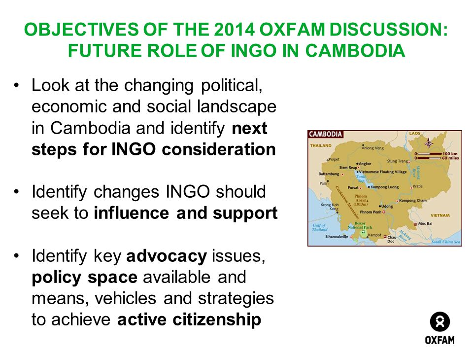 OBJECTIVES OF THE 2014 OXFAM DISCUSSION: FUTURE ROLE OF INGO IN CAMBODIA