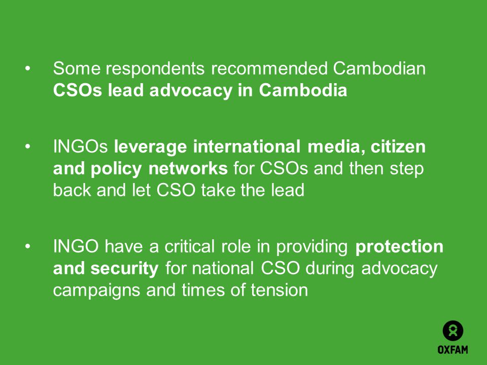 Some respondents recommended Cambodian CSOs lead advocacy in Cambodia