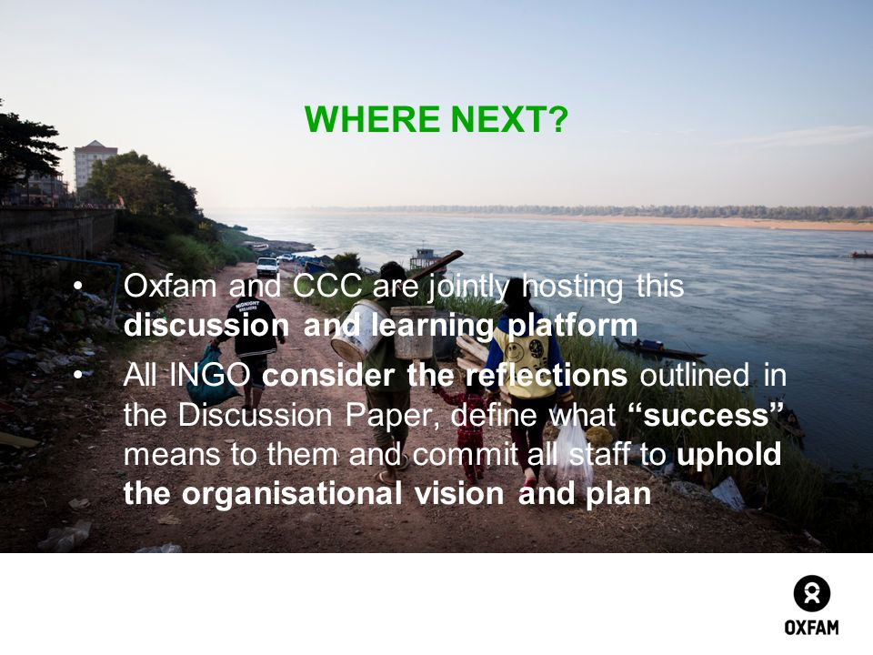 WHERE NEXT Oxfam and CCC are jointly hosting this discussion and learning platform.