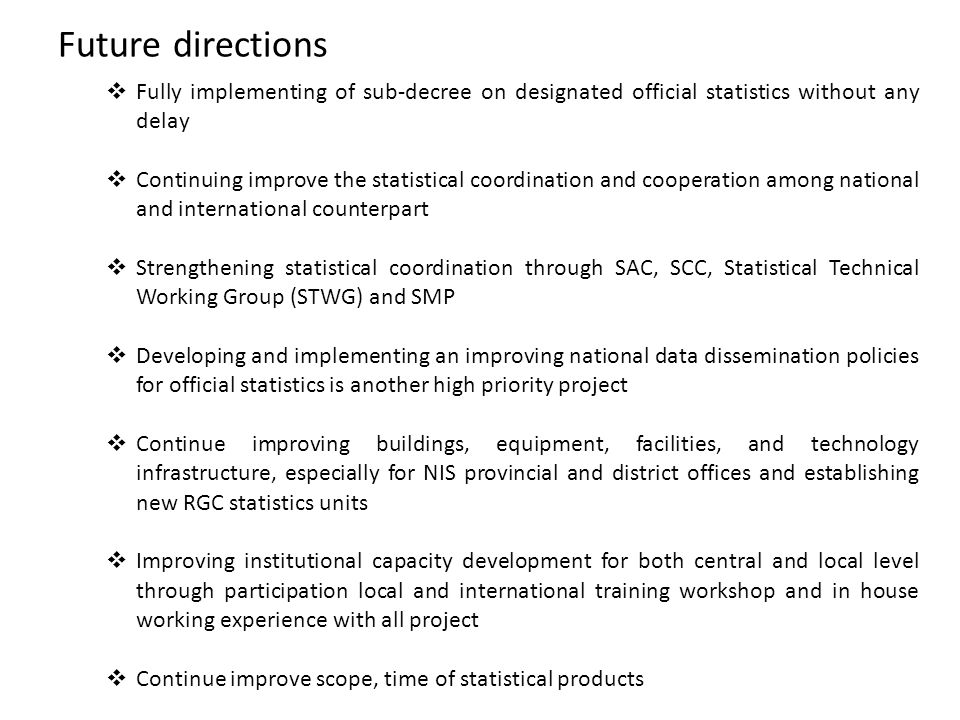Future directions Fully implementing of sub-decree on designated official statistics without any delay.