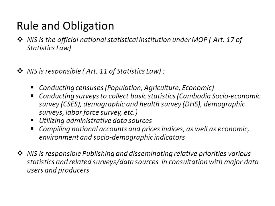 Rule and Obligation NIS is the official national statistical institution under MOP ( Art. 17 of Statistics Law)