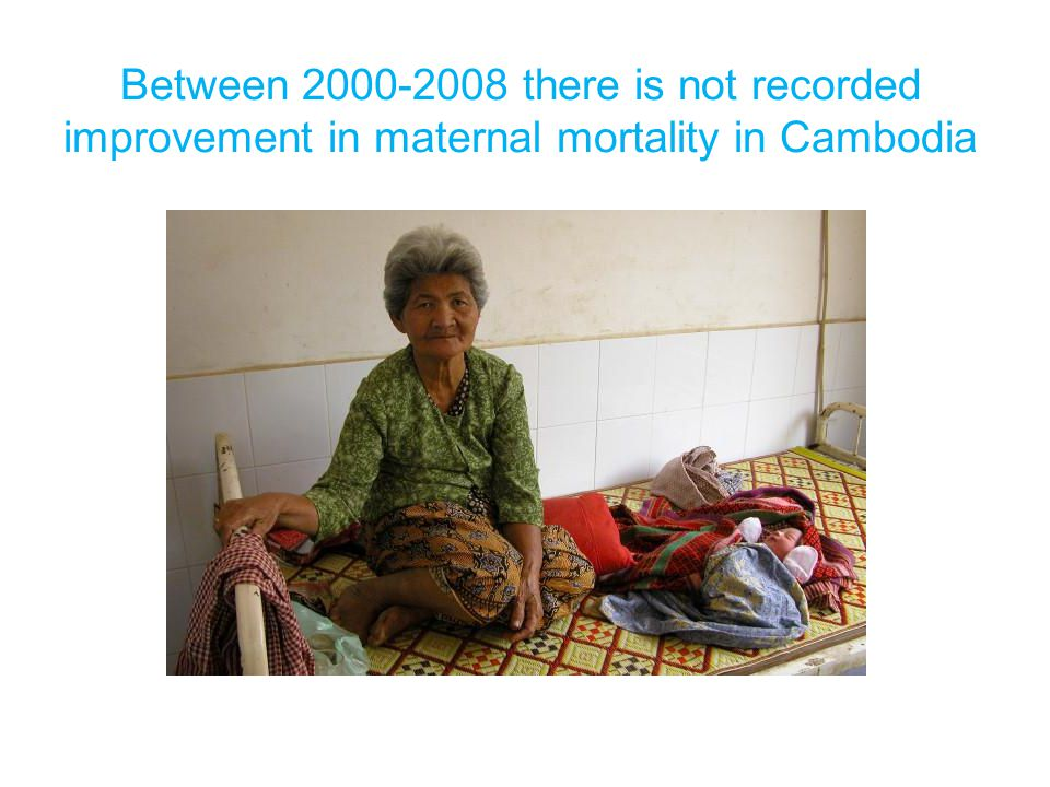 Between 2000-2008 there is not recorded improvement in maternal mortality in Cambodia
