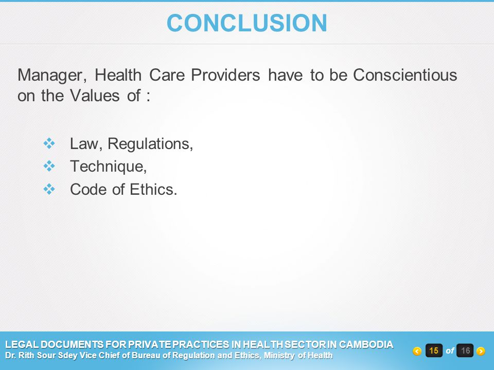 CONCLUSION Manager, Health Care Providers have to be Conscientious on the Values of : Law, Regulations,