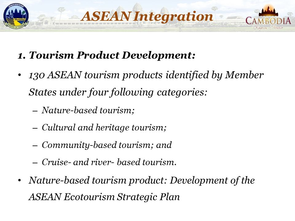 ASEAN Integration 1. Tourism Product Development:
