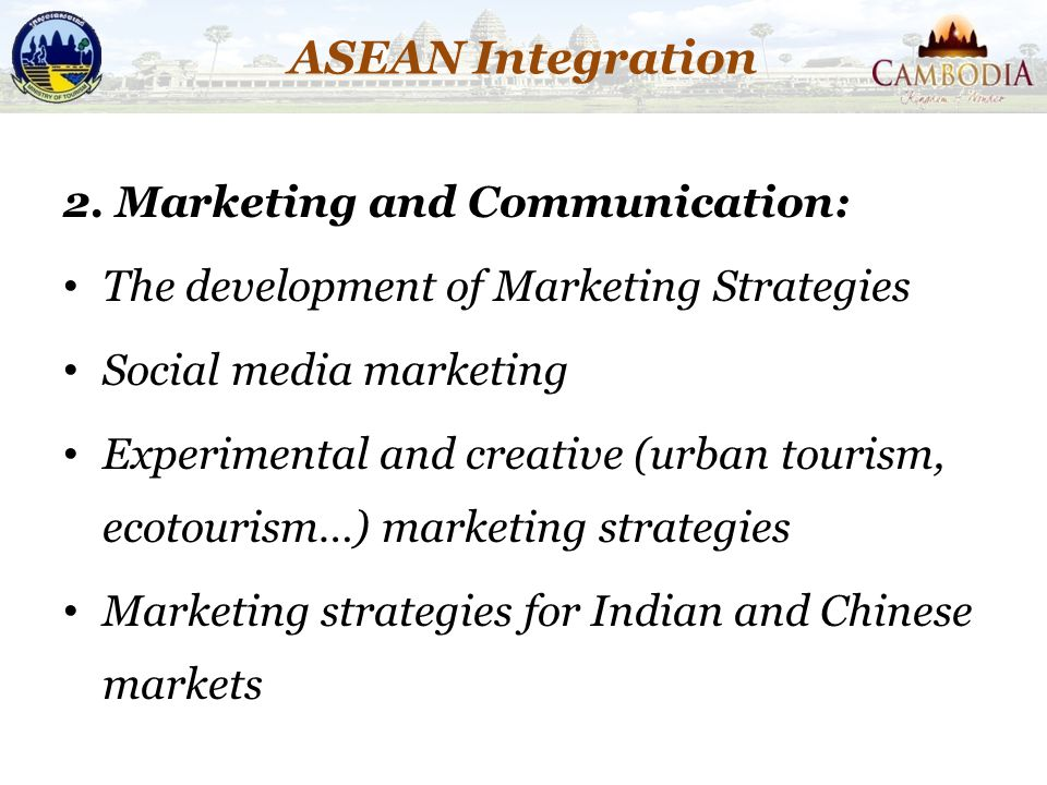 ASEAN Integration 2. Marketing and Communication: