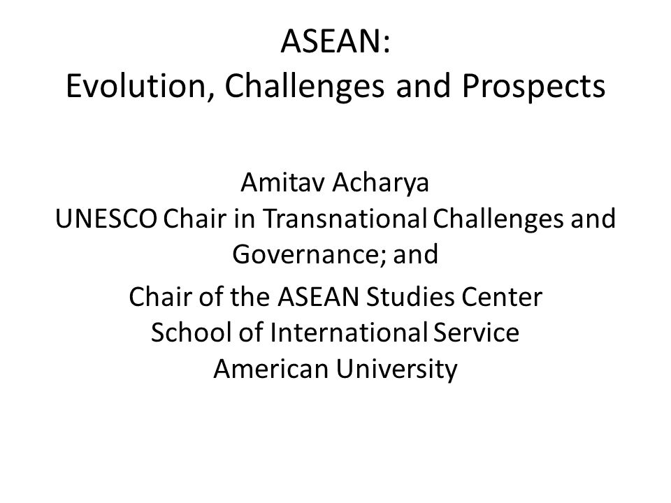 ASEAN: Evolution, Challenges and Prospects