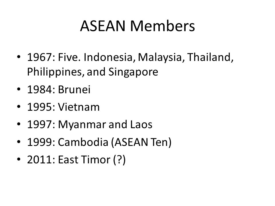 ASEAN Members 1967: Five. Indonesia, Malaysia, Thailand, Philippines, and Singapore. 1984: Brunei.