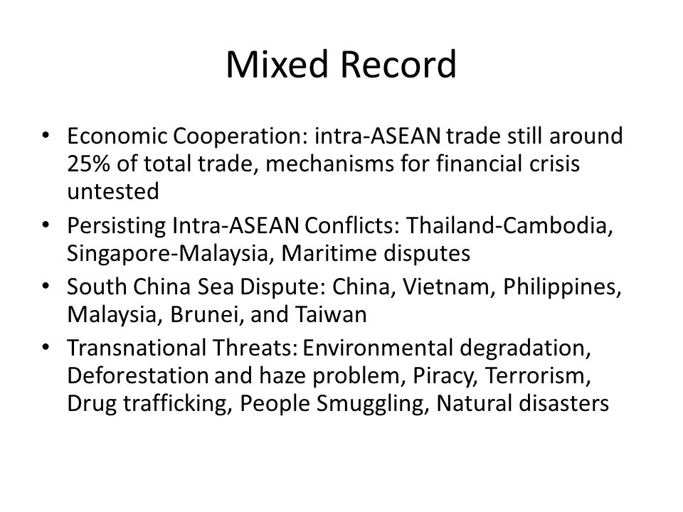 Mixed Record Economic Cooperation: intra-ASEAN trade still around 25% of total trade, mechanisms for financial crisis untested.