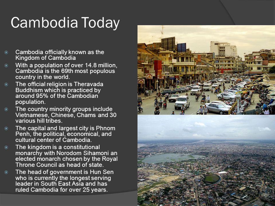 Cambodia Today Cambodia officially known as the Kingdom of Cambodia
