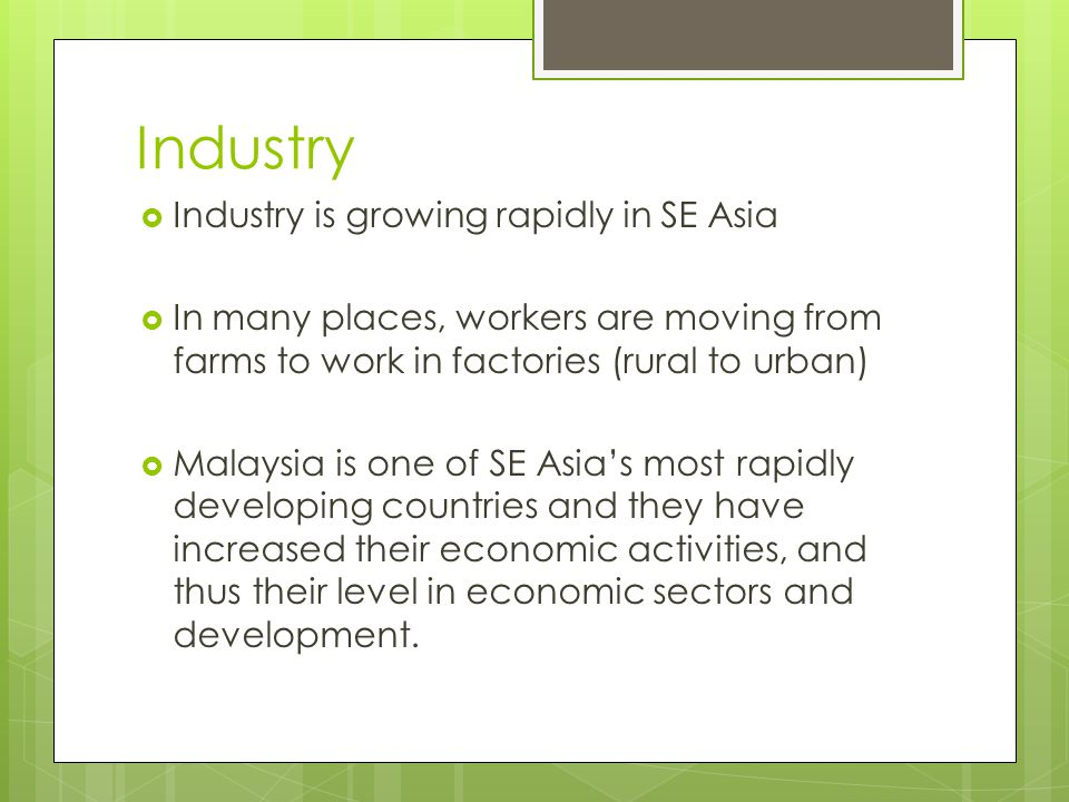 Industry Industry is growing rapidly in SE Asia