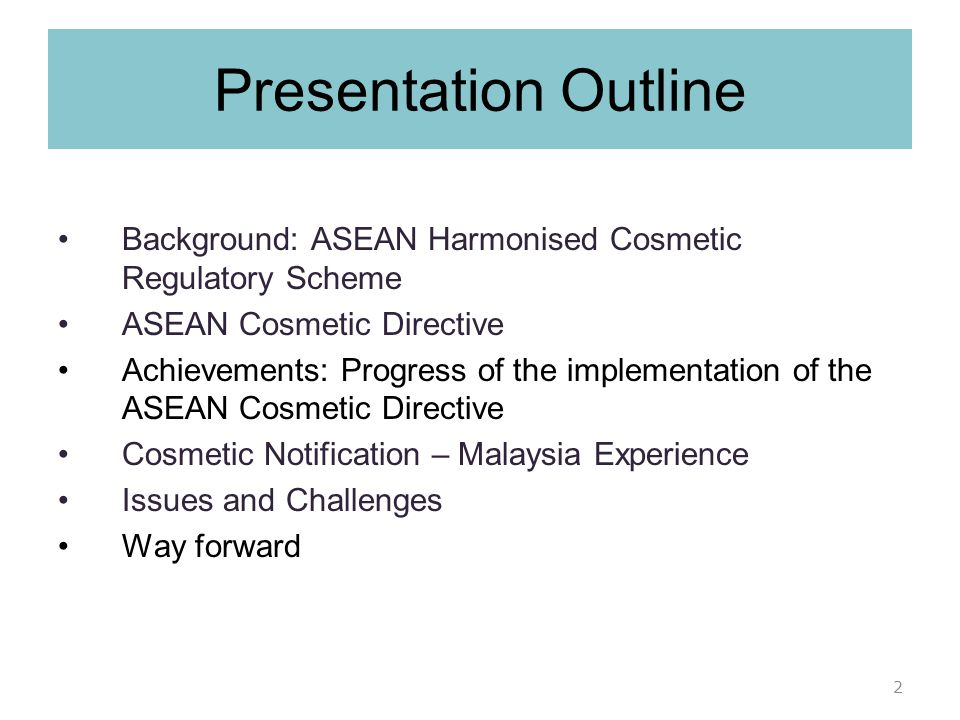 Presentation Outline Background: ASEAN Harmonised Cosmetic Regulatory Scheme. ASEAN Cosmetic Directive.