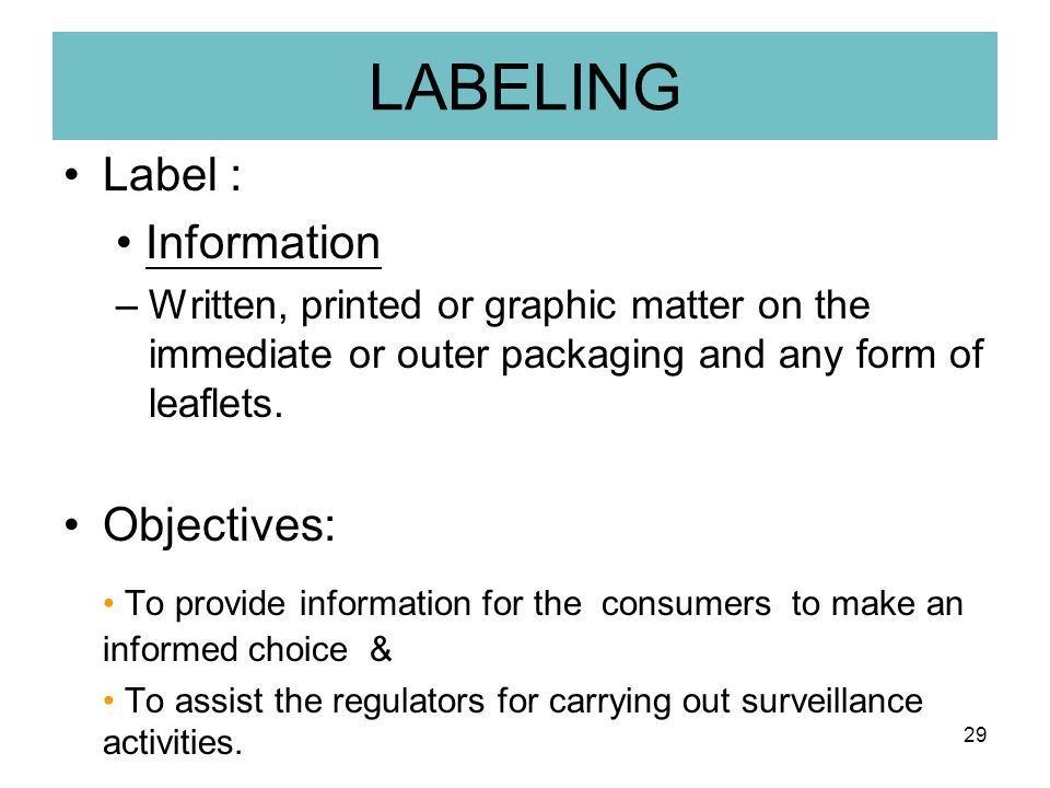 LABELING Label : • Information. Written, printed or graphic matter on the immediate or outer packaging and any form of leaflets.