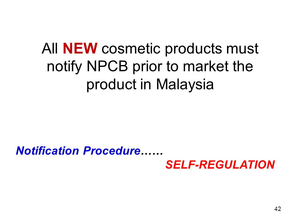 All NEW cosmetic products must notify NPCB prior to market the product in Malaysia