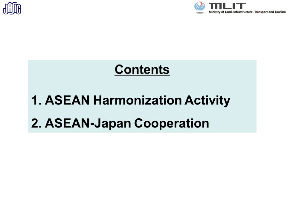 Contents 1. ASEAN Harmonization Activity 2. ASEAN-Japan Cooperation