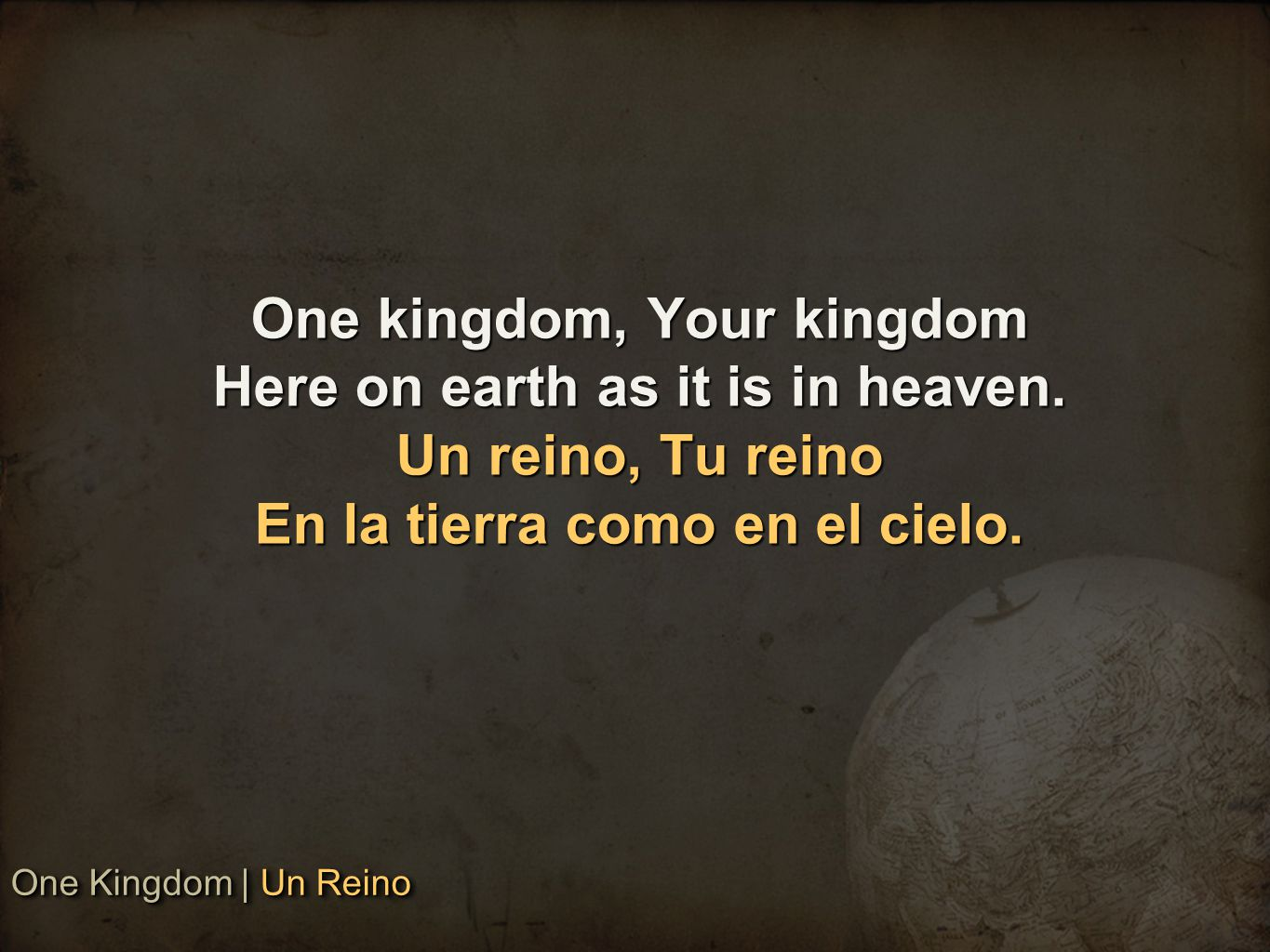 One kingdom, Your kingdom Here on earth as it is in heaven.