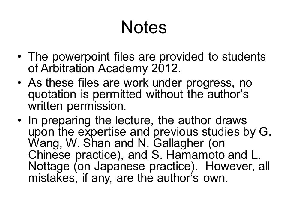 Notes The powerpoint files are provided to students of Arbitration Academy 2012.