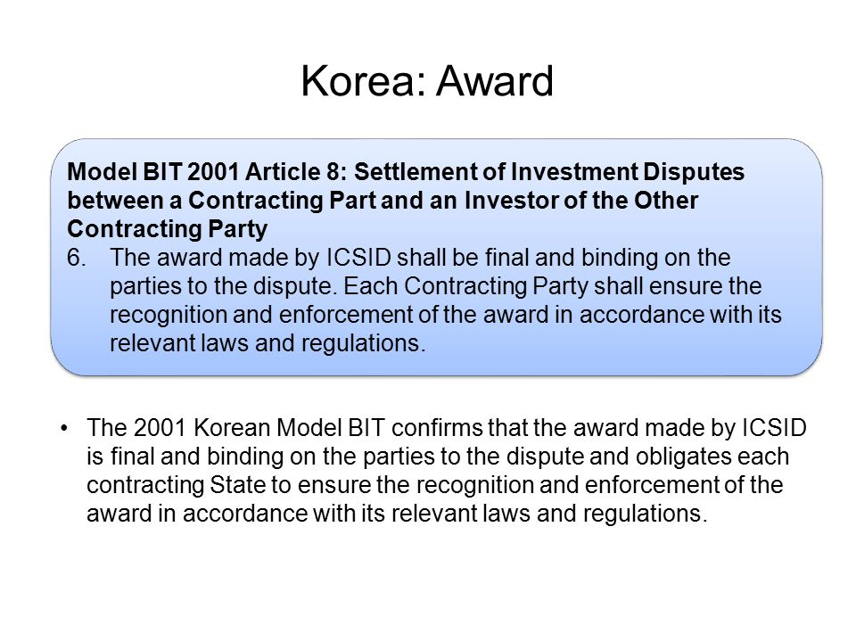Korea: Award Model BIT 2001 Article 8: Settlement of Investment Disputes between a Contracting Part and an Investor of the Other Contracting Party.