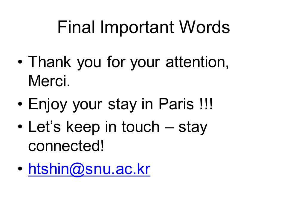 Final Important Words Thank you for your attention, Merci.