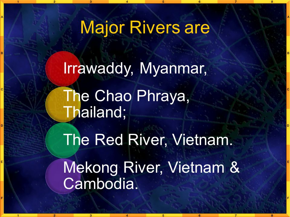 Major Rivers are Irrawaddy, Myanmar, The Chao Phraya, Thailand;