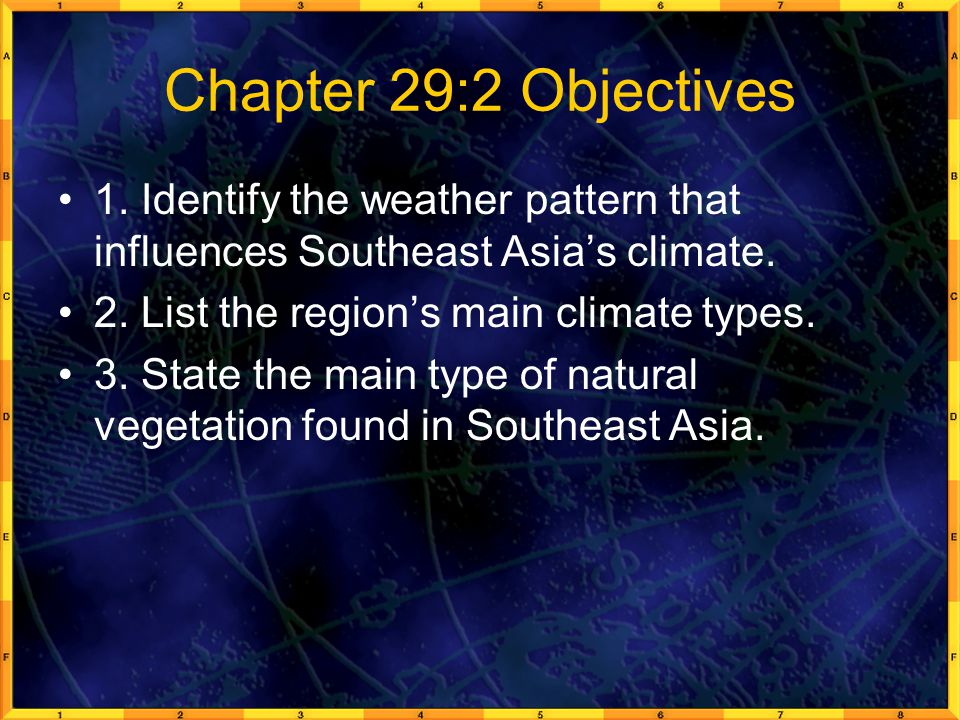 Chapter 29:2 Objectives 1. Identify the weather pattern that influences Southeast Asia's climate. 2. List the region's main climate types.